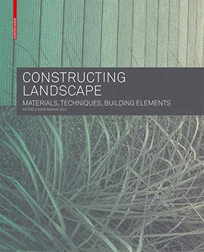 9783764386009: Constructing Landscape: Materials, Techniques, Structural Components