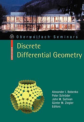 Discrete Differential Geometry (Oberwolfach Seminars): Alexander I. Bobenko