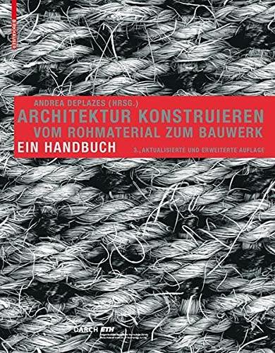 9783764386283: Architektur Konstruieren: Vom Rohmaterial Zum Bauwerk: Vom Rohmaterial zum Bauwerk : ein Handbuch (BIRKHÄUSER)