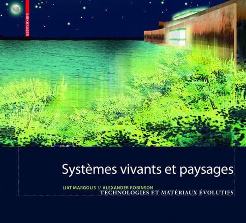 9783764386740: Systemes Vivants Et Paysage: Technologies Et Materiaux Evolutifs Pour L'Architecture Du Paysage