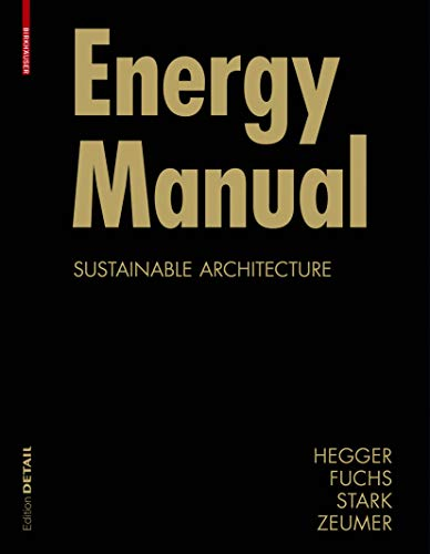 Energy Manual: Sustainable Architecture (Construction Manuals) (Construction: Manfred Hegger; Matthias