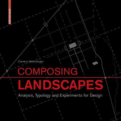 Composing Landscapes: Analysis, Typology & Experiments for: Steenbergen, Clemens
