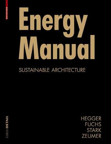 Energy Manual: Sustainable Architecture (Construction Manuals): Fuchs, Matthias, Hegger,