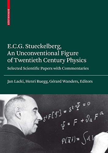 9783764388775: E.C.G. Stueckelberg, An Unconventional Figure of Twentieth Century Physics: Selected Scientific Papers with Commentaries