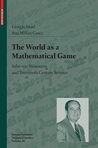 9783764398958: The World as a Mathematical Game: John Von Neumann and Twentieth Century Science (Science Networks. Historical Studies)
