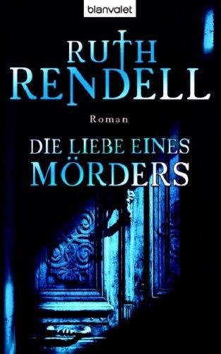 Die Liebe eines Mörders : Roman. Ruth: Rendell, Ruth (Verfasser):