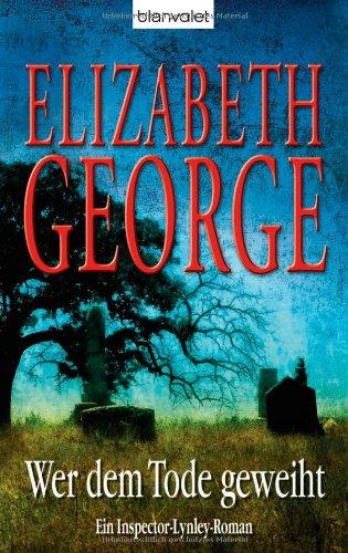 Wer dem Tode geweiht. Ein Inspector-Lynley-Roman. - George, Elizabeth, Charlotte [Übers.] Breuer und Norbert [Übers.] Möllemann