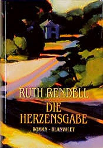 Die Herzensgabe : Roman. Ruth Rendell. Aus: Rendell, Ruth: