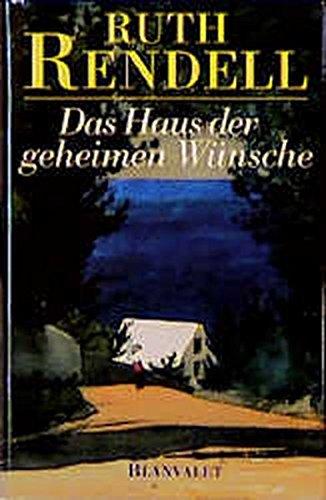 Das Haus der geheimen Wünsche. Ruth Rendell.: Rendell, Ruth (Verfasser):