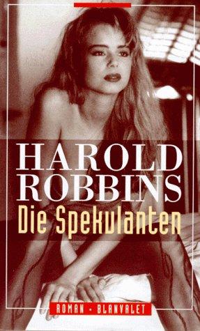 Die Spekulanten : Roman. Harold Robbins. Aus dem Amerikan. von Gerhard Beckmann. - Robbins, Harold