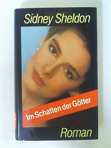 Im Schatten der Götter : Roman. Sidney Sheldon. Aus d. Amerikan. von Sigurd Engel - Sheldon, Sidney (Verfasser)