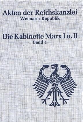 Die Kabinette Marx I und II. 30. November 1923 bis 3. Juni 1924; 3. Juni 1924 bis 15. Jan. 1925. 2 ...
