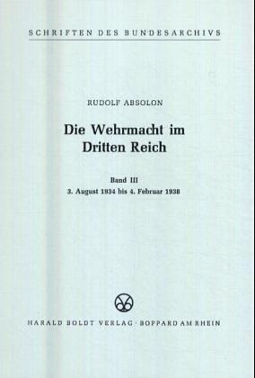 Die Wehrmacht im Dritten Reich Band III.: Absolon Rudolf
