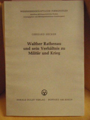 Walther Rathenau und sein Verhaltnis zu Militar und Krieg (Wehrwissenschaftliche Forschungen) (...