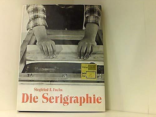 9783764703370: Die Serigraphie: Ein technischer Leitfaden fur Kunstler und Sammler (German Edition)