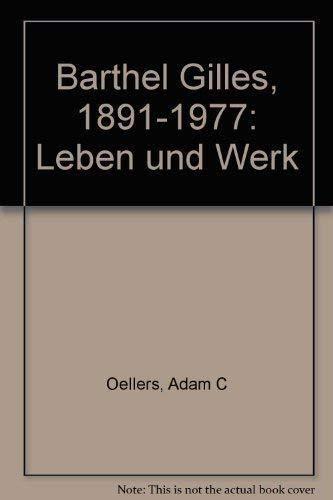 Barthel Gilles : 1891 - 1977 ,: Oellers, Adam C.: