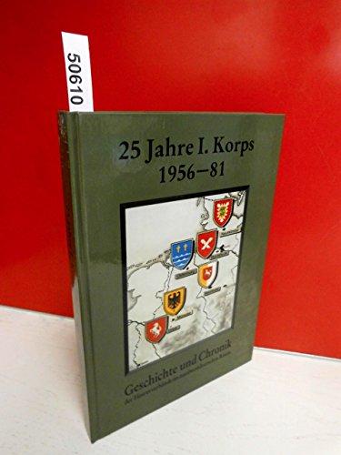 25 Jahre I. Korps 1956-81 - Geschichte und Chronik der Heeresverbände im nordwestdeutschen ...
