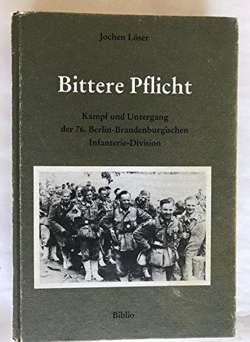 9783764814892: Bittere Pflicht. Kampf und Untergang der 76. Berlin-Brandenburgischen Infanterie-Division
