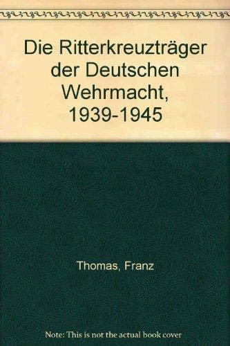 9783764817343: Die Ritterkreuzträger der Deutschen Wehrmacht. Teil III : Infanterie, Band 1 A- Be.