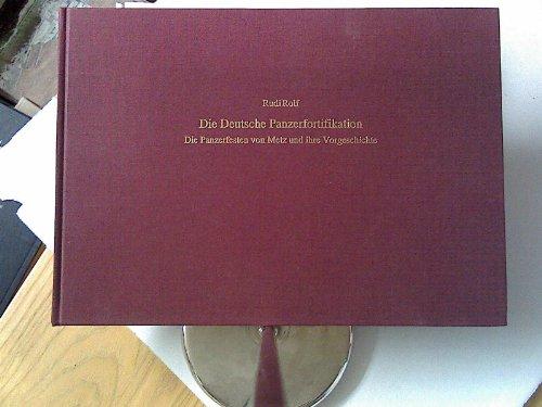9783764817848: Die Deutsche Panzerfortifikation: Die Panzerfesten von Metz und ihre Vorgeschichte (Livre en allemand)
