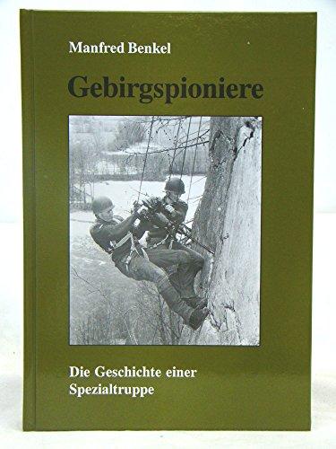 Gebirgspioniere Die Geschichte einer Spezialtruppe 1915 -: Benkel Manfred