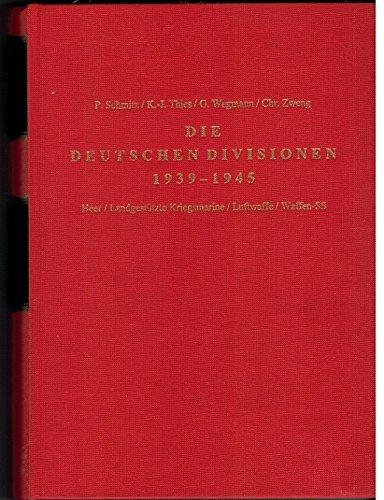 9783764824204: Die deutschen Divisionen 1939-1945. Heer, Landgestützte Kriegsmarine, Luftwaffe, Waffen-SS