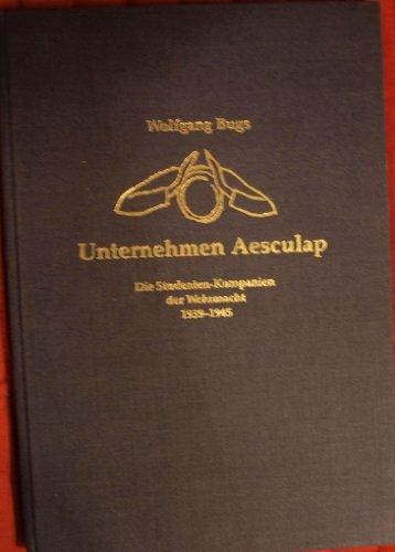 9783764824426: Unternehmen Aesculap. Die Studentenkompanien der Wehrmacht 1939-1945