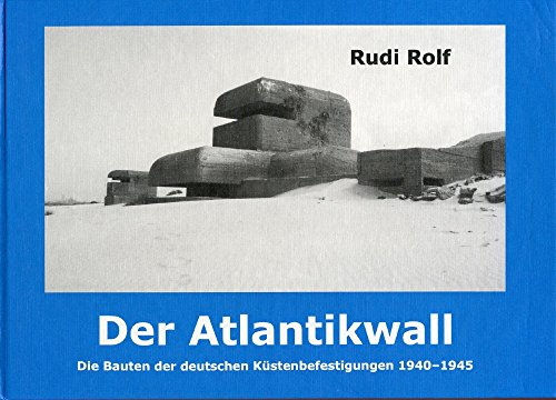 9783764824693: Der Atlantikwall: Die Bauten der deutschen Küstenbefestigungen 1940-1945