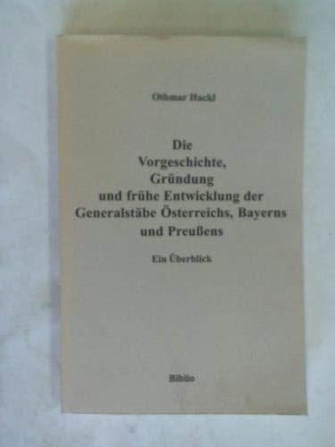 9783764824891: Die Vorgeschichte, Grundung und fruhe Entwicklung der Generalstabe Osterreichs, Bayerns und Preussens: Ein Uberblick