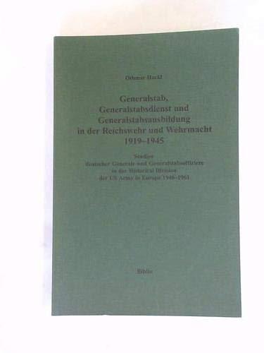 9783764825515: Generalstab, Generalstabsdienst und Generalstabsausbildung in der Reichswehr und Wehrmacht 1919-1945: Studien deutscher Generale und Division der US Army in Europa 1946-1961 (Livre en allemand)