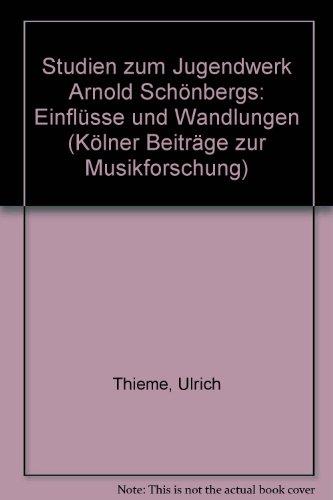 Studien zum Jugendwerk Arnold Schönbergs. Einflüsse und: Thieme, Ulrich:
