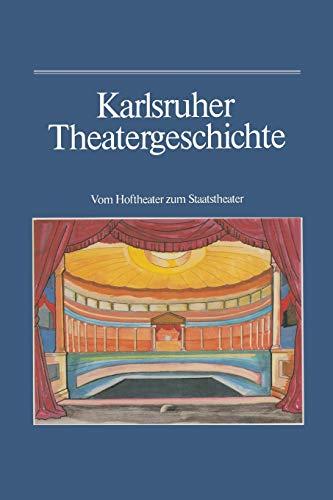 9783765004520: Karlsruher Theatergeschichte: Vom Hoftheater Zum Staatstheater