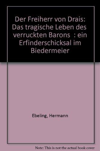 Der Freiharr Von Drais: Ebeling, Hermann