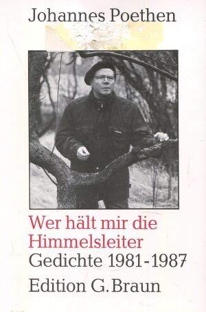 9783765080562: Wer ha?lt mir die Himmelsleiter: Gedichte 1981-1987 (Edition G. Braun) (German Edition) [Jan 01, 1988] Poethen, Johannes