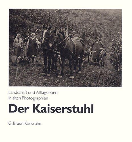9783765081019: Der Kaiserstuhl: Landschaft und Alltagsleben in alten Fotografien