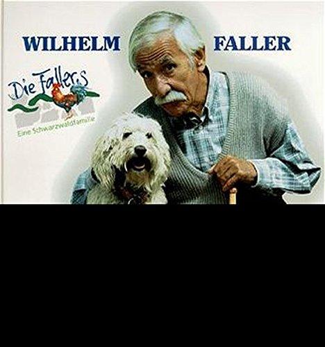 9783765081972: Wilhelm Faller. Ein Leben im Schwarzwald. Ein Begleitbuch zur S�dwestfunk- Fernsehserie 'Die Fallers'.