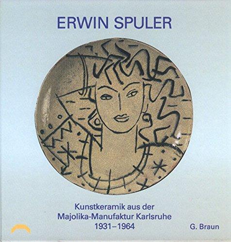 9783765082610: Erwin Spuler, Kunstkeramik aus der Majolika-Manufaktur Karlsruhe 1931-1964