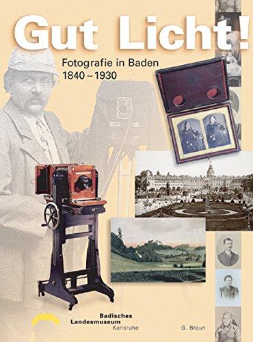Gut Licht!. Fotografie in Baden 1840-1930. Bearb. von E. Haug. Sonderausstellung im Karlsruher ...