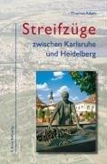 9783765083754: Streifzüge zwischen Heidelberg und Karlsruhe: Von Schlössern und Kirchen, Baggerseen und Biotopen