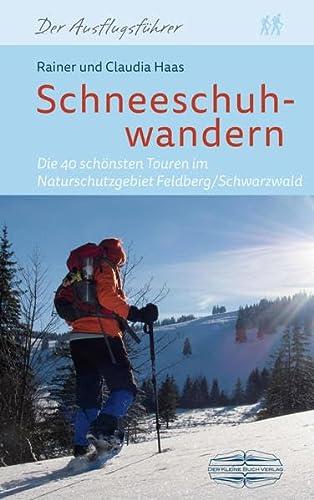 9783765087189: Schneeschuhwandern: Die 34 schönsten Touren im Naturschutzgebiet Feldberg/Schwarzwald