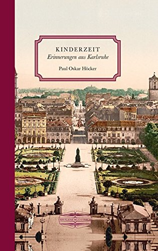 Kinderzeit: Erinnerungen aus Karlsruhe: Paul Oskar Höcker