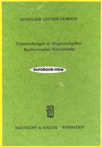 Untersuchungen zu Originalausgaben Beethovenscher Klavierwerke: Leicher-Olbrich, Anneliese: