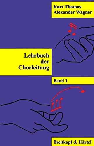 Lehrbuch der Chorleitung, 3 Bde., Bd.1: Kurt Thomas