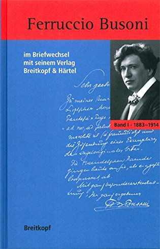 9783765103186: Ferruccio Busoni im Briefwechsel mit seinem Verlag Breitkopf & Härtel: Band I Briefe 1883-1914 Band II Briefe 1915-1924, Kommentare