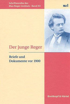 9783765103384: Der junge Reger: Briefe und Dokumente vor 1900 (Schriftenreihe des Max-Reger-Instituts Karlsruhe)