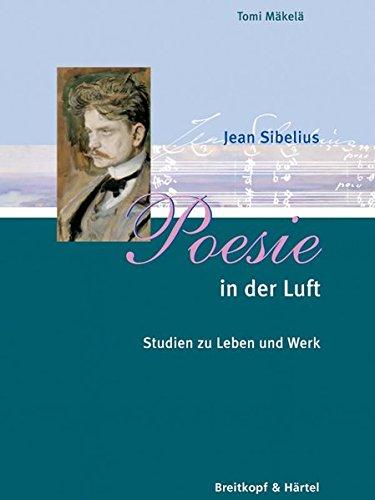 Poesie in der Luft: Jean Sibelius Studien zu Leben und Werk