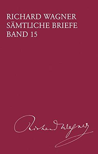 Richard Wagner Sämtliche Briefe / Sämtliche Briefe Band 15: Richard Wagner