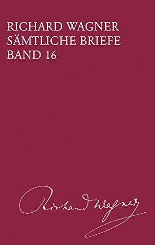 Richard Wagner Sämtliche Briefe / Sämtliche Briefe Band 16: Richard Wagner