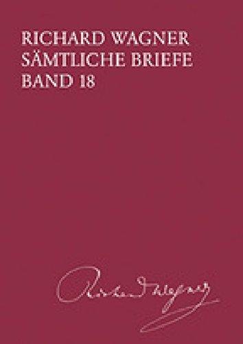 Richard Wagner Sämtliche Briefe / Sämtliche Briefe Band 18: Richard Wagner
