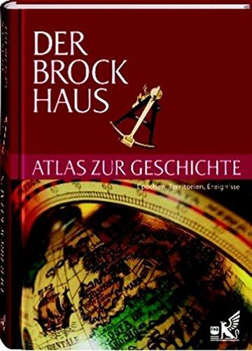 9783765316029: Der Brockhaus Atlas zur Geschichte: Epochen, Territorien, Ereignisse. 14 Überblickskapitel über die Epochen der Weltgeschichte, Register mit 5.000 Einträgen